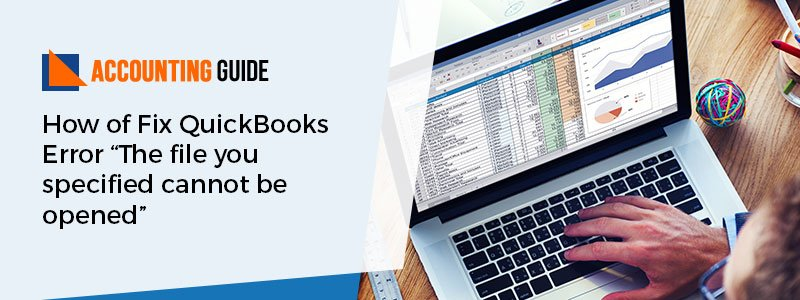 How to fix quickbooks error (the file you specified cannot be opened)