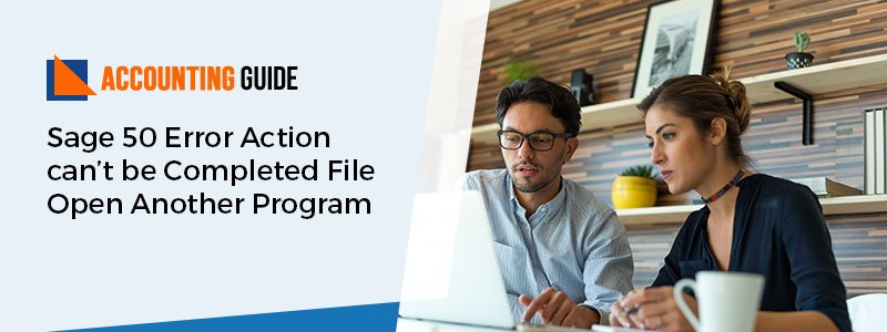 Sage 50 Error Action Can't be Completed File Open Another Program