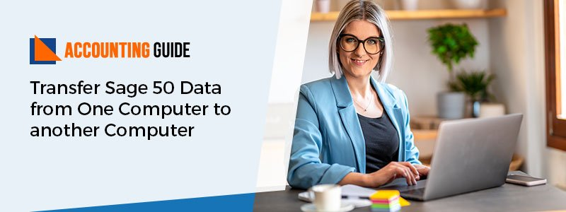 Transfer Sage 50 Data from One Computer to another Computer