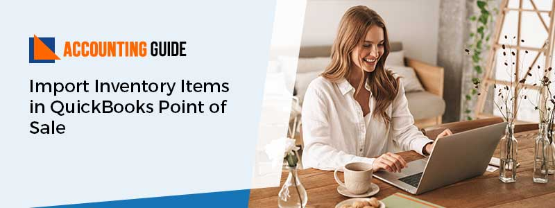 Import Inventory Items in QuickBooks Point of Sale