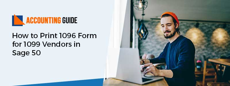 Print 1096 Form for 1099 Vendors in Sage 50
