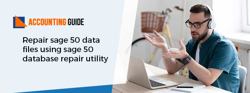 Repair sage 50 data files using sage 50 database repair utility