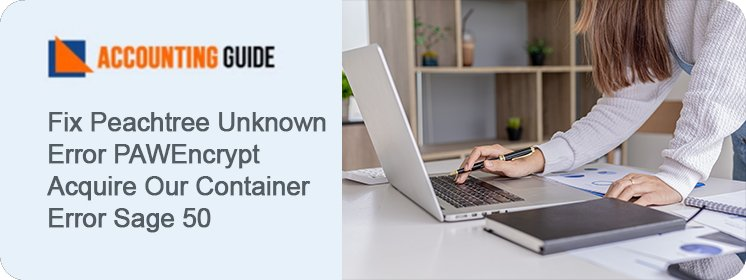 Sage 50 Unknown Error PAWEncrypt AcquireOurContainer